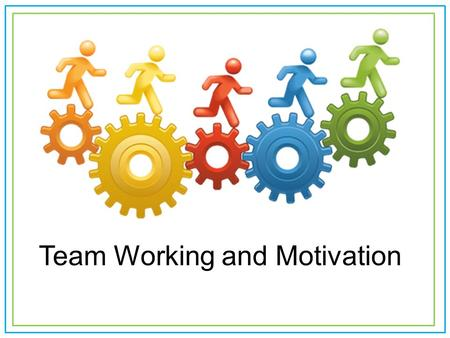 Team Working and Motivation. Aims and Objectives Aim: Understand different motivation theories Objectives: Explain the advantages and disadvantages of.