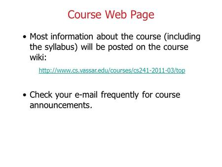 Course Web Page Most information about the course (including the syllabus) will be posted on the course wiki: