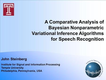 A Comparative Analysis of Bayesian Nonparametric Variational Inference Algorithms for Speech Recognition John Steinberg Institute for Signal and Information.