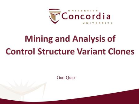 Mining and Analysis of Control Structure Variant Clones Guo Qiao.