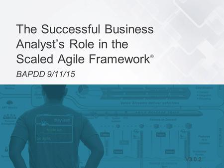 The Successful Business Analyst's Role in the Scaled Agile Framework®