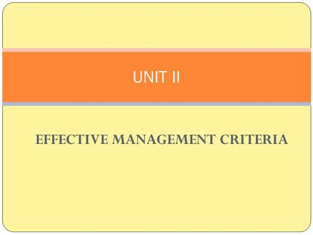 EFFECTIVE MANAGEMENT CRITERIA UNIT II. Effective managers lead to business success 1. Know what is going on. Be aware of what is happening in your sector,