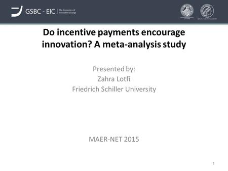 Do incentive payments encourage innovation? A meta-analysis study Presented by: Zahra Lotfi Friedrich Schiller University MAER-NET 2015 1.
