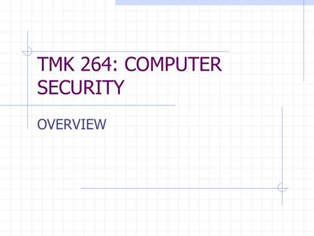 TMK 264: COMPUTER SECURITY OVERVIEW. No SUBJECT DETAIL 1.Subject NameComputer Security 2.CodeTMK 264 3.StatusCore 4.Credit Hour3 5.SemesterSemester 4,