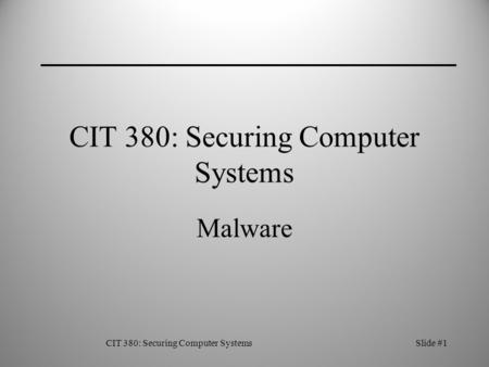 CIT 380: Securing Computer SystemsSlide #1 CIT 380: Securing Computer Systems Malware.