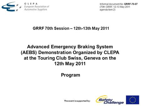 GRRF 70th Session – 12th-13th May 2011 The event is supported by: Advanced Emergency Braking System (AEBS) Demonstration Organized by CLEPA at the Touring.