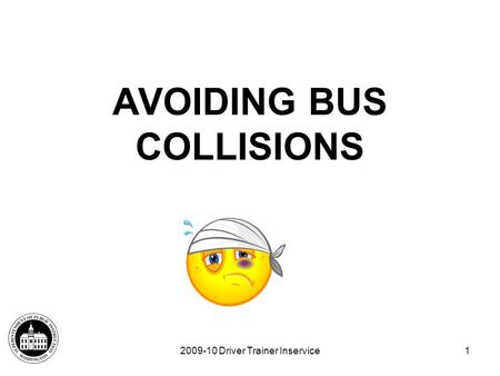 2009-10 Driver Trainer Inservice1 AVOIDING BUS COLLISIONS.