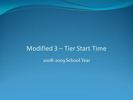 Modified 3 – Tier Start Time 2008-2009 School Year.