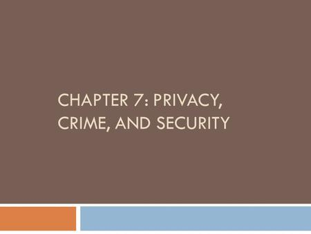 CHAPTER 7: PRIVACY, CRIME, AND SECURITY. Privacy in Cyberspace  Privacy: an individual's ability to restrict or eliminate the collection, use and sale.
