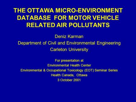 THE OTTAWA MICRO-ENVIRONMENT DATABASE FOR MOTOR VEHICLE RELATED AIR POLLUTANTS Deniz Karman Department of Civil and Environmental Engineering Carleton.