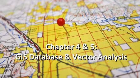 Chapter 4 & 5: GIS Database & Vector Analysis. Chapter Four: GIS Database 2.