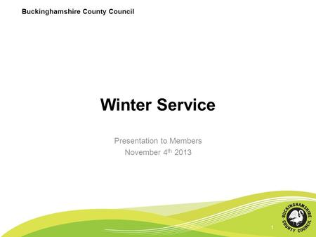 Buckinghamshire County Council 1 Winter Service Presentation to Members November 4 th 2013 1.