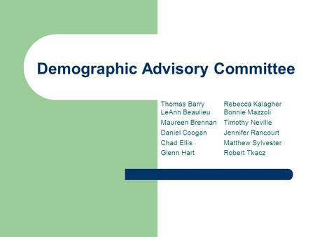 Demographic Advisory Committee Thomas BarryRebecca Kalagher LeAnn BeaulieuBonnie Mazzoli Maureen BrennanTimothy Neville Daniel CooganJennifer Rancourt.