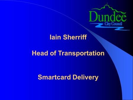 Iain Sherriff Head of Transportation Smartcard Delivery.