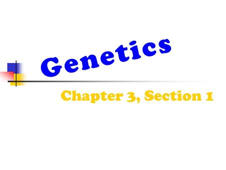 "Genetics Chapter 3, Section 1. Gregor Mendel is considered the ""father"" of modern genetics. Studied pea plants. Gregor Mendel."