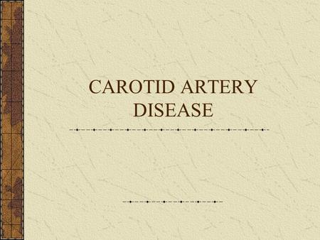 CAROTID ARTERY DISEASE. Epidemiology 3 rd most common cause of death in the US Most common cause of long term disability 500,000 CVAs annually Contributes.