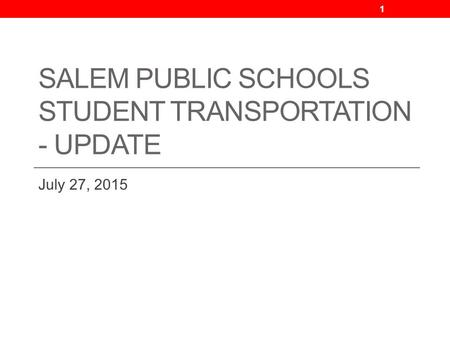 SALEM PUBLIC SCHOOLS STUDENT TRANSPORTATION - UPDATE July 27, 2015 1.
