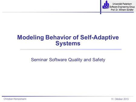 Christian Heinzemann 11. Oktober 2015 Modeling Behavior of Self-Adaptive Systems Seminar Software Quality and Safety.