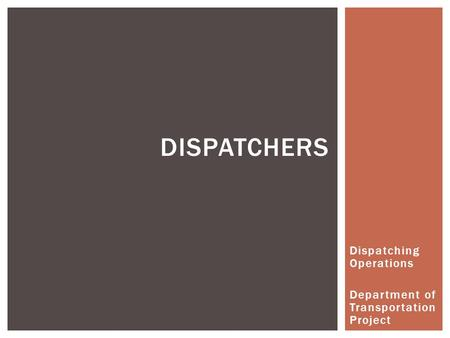 Dispatching Operations Department of Transportation Project DISPATCHERS.
