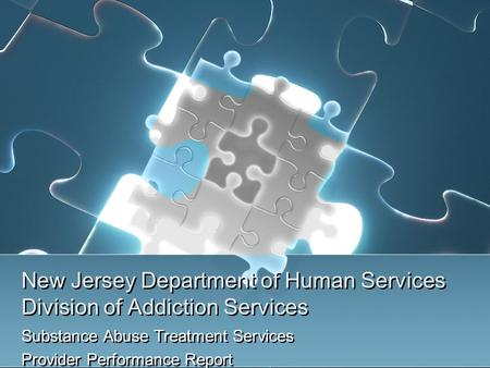 New Jersey Department of Human Services Division of Addiction Services Substance Abuse Treatment Services Provider Performance Report Substance Abuse Treatment.