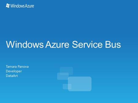 Windows Azure Service Bus Tamara Panova Developer DataArt.