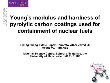Young's modulus and hardness of pyrolytic carbon coatings used for containment of nuclear fuels Huixing Zhang, Eddie.Lopez-Honorato, Athar Javed, Jill.