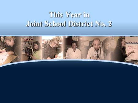 This Year <strong>in</strong> Joint School District No. 2. Student Enrollment 35,526 16,129 elementary students 16,129 elementary students 28 elementary schools28 elementary.