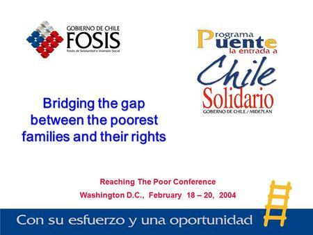 Bridging the gap between the poorest families and their rights Reaching The Poor Conference Washington D.C., February 18 – 20, 2004.
