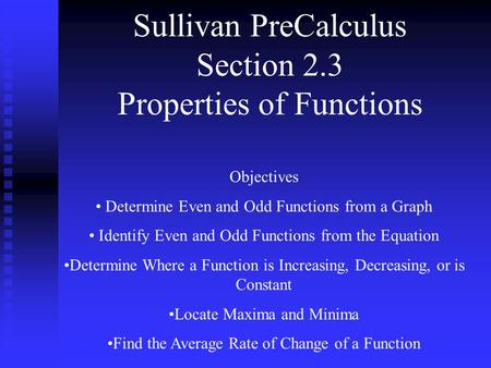 Sullivan PreCalculus Section 2.3 Properties of Functions Objectives Determine Even and Odd Functions from a Graph Identify Even and Odd Functions from.