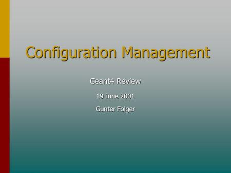 Configuration Management Geant4 Review 19 June 2001 Gunter Folger.