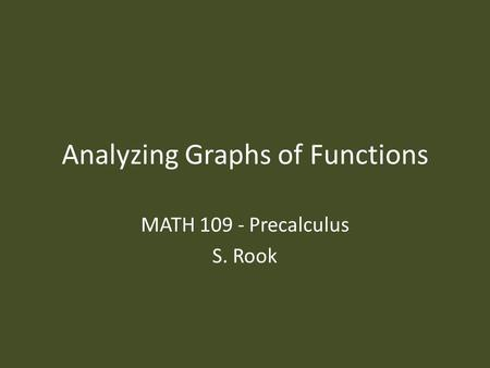 Analyzing Graphs of Functions MATH 109 - Precalculus S. Rook.