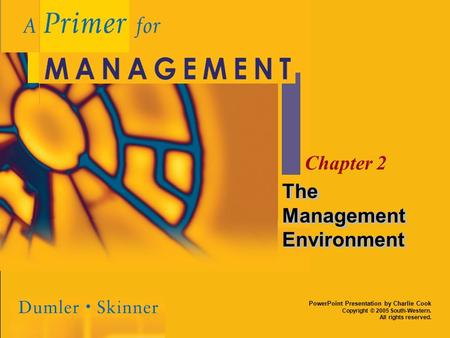 PowerPoint Presentation by Charlie Cook Copyright © 2005 South-Western. All rights reserved. Chapter 2 The Management Environment.