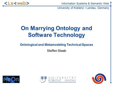 Information Systems & Semantic Web University of Koblenz ▪ Landau, Germany On Marrying Ontology and Software Technology Ontological and Metamodeling Technical.