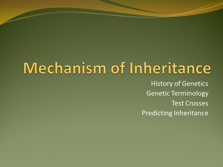 History of Genetics Genetic Terminology Test Crosses Predicting Inheritance.