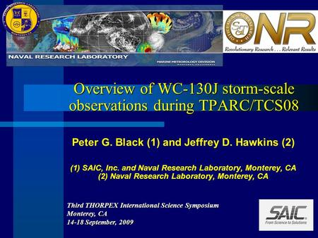 Overview of WC-130J storm-scale observations during TPARC/TCS08 Peter G. Black (1) and Jeffrey D. Hawkins (2) (1) SAIC, Inc. and Naval Research Laboratory,