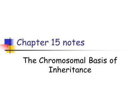 Chapter 15 notes The Chromosomal Basis of Inheritance.