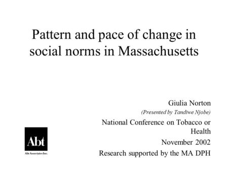 Pattern and pace of change in social norms in Massachusetts Giulia Norton (Presented by Tandiwe Njobe) National Conference on Tobacco or Health November.