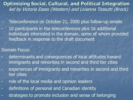 Optimizing Social, Cultural, and Political Integration led by Victoria Esses (Western) and Livianna Tossutti (Brock) -Teleconference on October 21, 2009.