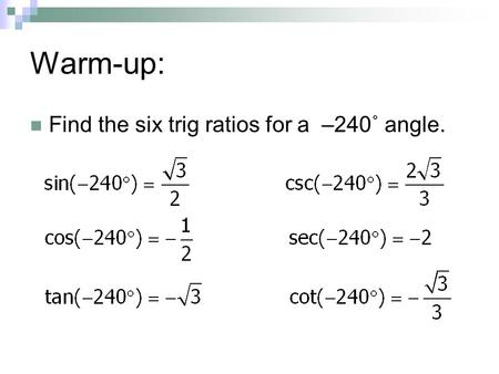 Warm-up: Find the six trig ratios for a –240˚ angle.