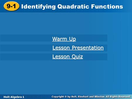 Holt Algebra 1 9-1 Identifying Quadratic Functions 9-1 Identifying Quadratic Functions Holt Algebra 1 Warm Up Warm Up Lesson Presentation Lesson Presentation.