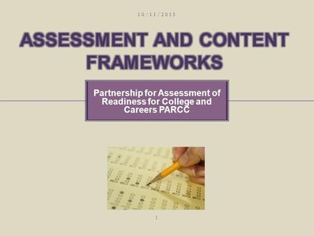 Partnership for Assessment of Readiness for College and Careers PARCC 10/11/2015 1.