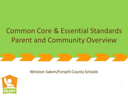 Winston-Salem/Forsyth County Schools Common Core & Essential Standards Parent and Community Overview Winston-Salem/Forsyth County Schools.