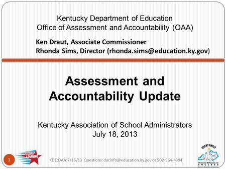 Assessment and Accountability Update Kentucky Association of School Administrators July 18, 2013 Kentucky Department of Education Office of Assessment.