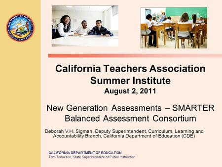 CALIFORNIA DEPARTMENT OF EDUCATION Tom Torlakson, State Superintendent of Public Instruction California Teachers Association Summer Institute August 2,