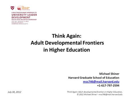 July 30, 2012 Think Again: Adult developmental frontiers in Higher Education, © 2012 Michael Shiner – Think Again: Adult Developmental.