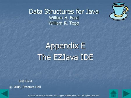 © 2005 Pearson Education, Inc., Upper Saddle River, NJ. All rights reserved. Data Structures for Java William H. Ford William R. Topp Appendix E The EZJava.