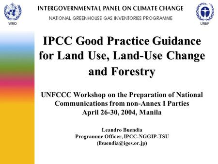 IPCC Good Practice Guidance for Land Use, Land-Use Change and Forestry IPCC Good Practice Guidance for Land Use, Land-Use Change and Forestry UNFCCC Workshop.