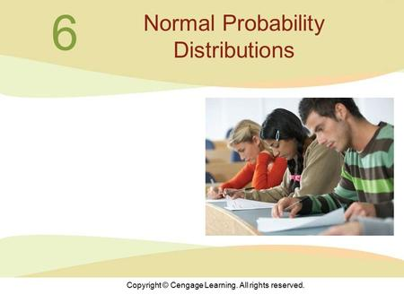 Copyright © Cengage Learning. All rights reserved. 6 Normal Probability Distributions.