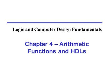Chapter 4 – Arithmetic Functions and HDLs Logic and Computer Design Fundamentals.