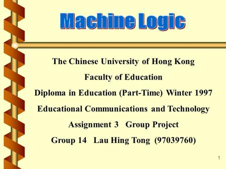 1 The Chinese University of Hong Kong Faculty of Education Diploma in Education (Part-Time) Winter 1997 Educational Communications and Technology Assignment.